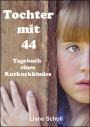 Tochter mit 44 - Tagebuch eines Kuckuckskindes - Liane Scholl