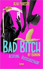 Bad Bitch by Banana: Achtung, Rutschgefahr! (3Bee by Banana, Band 2) - Alva Furisto