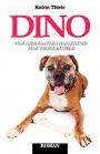 Dino - vom arroganten Rassehund zum Tierschützer - Katrin Thiele