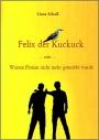 Felix der Kuckuck - oder -  Warum Florian nicht mehr gemobbt wurde - Liane Scholl