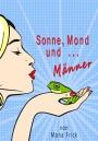 Sonne, Mond und ... Männer - Mona Frick