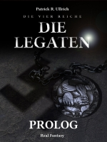 Die Vier Reiche - Die Legaten - Prolog - Patrick R. Ullrich