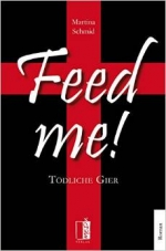 Feed me! Tödliche Gier - Martina Schmid